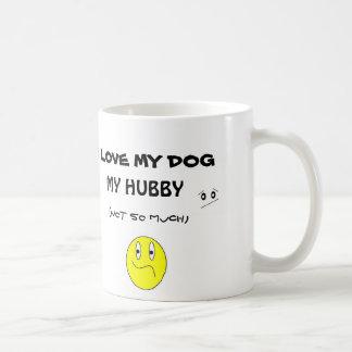 I LOVE MY DOG (hubby not so much) Coffee Mug