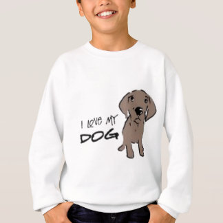 I love my dog! sweatshirt