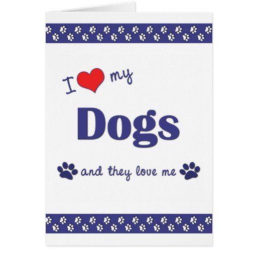 I Love My Dogs (Multiple Dogs) Card