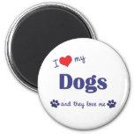 I Love My Dogs (Multiple Dogs) Fridge Magnets
