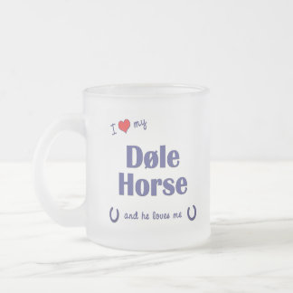 I Love My Dole Horse (Male Horse) Frosted Glass Coffee Mug
