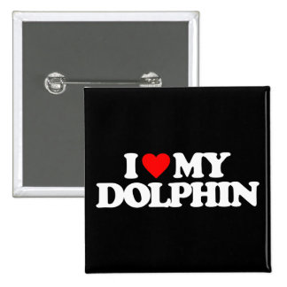 I LOVE MY DOLPHIN PINBACK BUTTONS