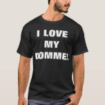 I LOVE MY DOMME! T-Shirt