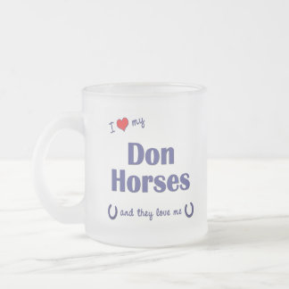 I Love My Don Horses (Multiple Horses) Frosted Glass Coffee Mug