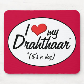 I Love My Drahthaar (It's a Dog) Mouse Pad