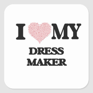 I love my Dress Maker (Heart Made from Words) Square Sticker