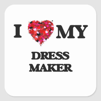 I love my Dress Maker Square Sticker