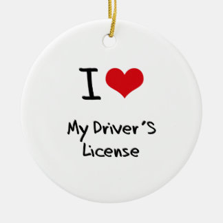 I Love My Driver's License Ceramic Ornament