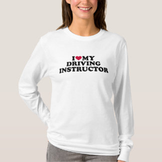 I love my driving instructor T-Shirt