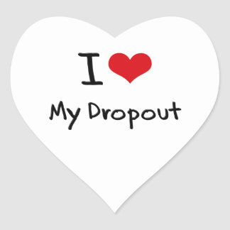 I Love My Dropout Heart Sticker