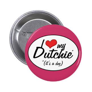 I Love My Dutchie (It's a Dog) Pinback Buttons