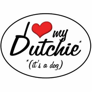I Love My Dutchie (It's a Dog) Cutout