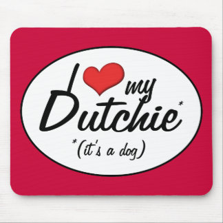 I Love My Dutchie (It's a Dog) Mouse Pad