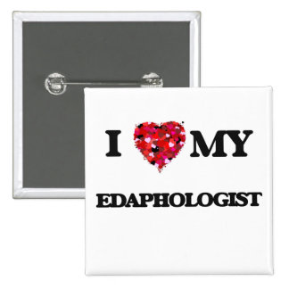 I love my Edaphologist 2 Inch Square Button