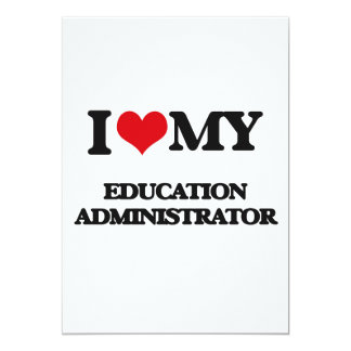 I love my Education Administrator 5x7 Paper Invitation Card