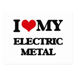 I Love My ELECTRIC METAL Post Card