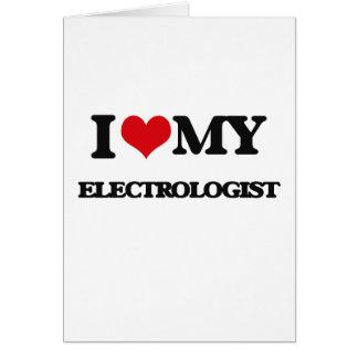 I love my Electrologist Greeting Card