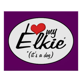 I Love My Elkie (It's a Dog) Poster