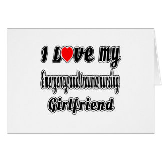 I Love My Emergency and trauma nursing Girlfriend Greeting Cards