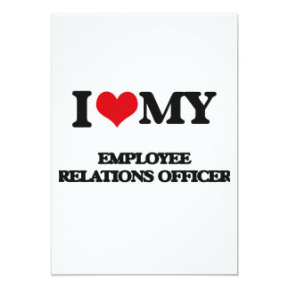 I love my Employee Relations Officer 5x7 Paper Invitation Card