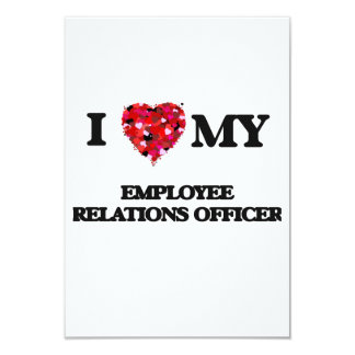 I love my Employee Relations Officer 3.5x5 Paper Invitation Card