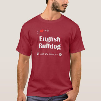 I Love My English Bulldog (Female Dog) T-Shirt