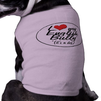 I Love My English Bully (It's a Dog) Dog Clothes