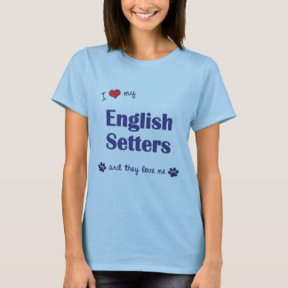 I Love My English Setters (Multiple Dogs) T-Shirt