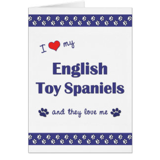 I Love My English Toy Spaniels (Multiple Dogs) Card