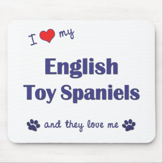 I Love My English Toy Spaniels (Multiple Dogs) Mouse Pad