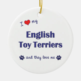 I Love My English Toy Terriers (Multiple Dogs) Ornaments
