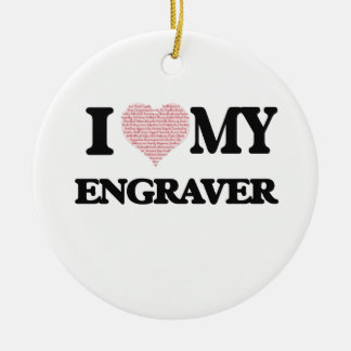 I love my Engraver (Heart Made from Words) Double-Sided Ceramic Round Christmas Ornament
