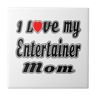 I Love My Entertainer Mom Tiles