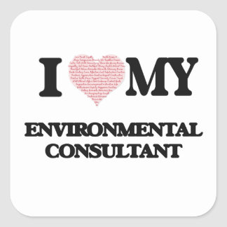 I love my Environmental Consultant (Heart Made fro Square Sticker