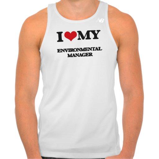 I love my Environmental Manager Tshirts Tank Tops, Tanktops Shirts