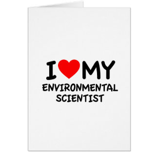 I love my environmental scientist greeting cards