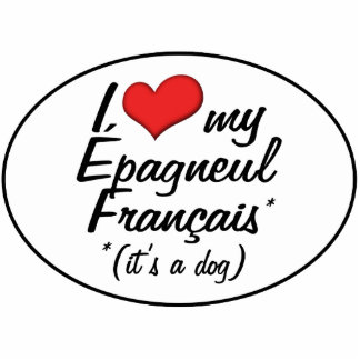 I Love My Epagneul Francais (It's a Dog) Photo Cut Outs