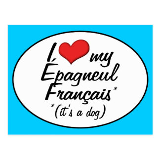 I Love My Epagneul Francais (It's a Dog) Postcard