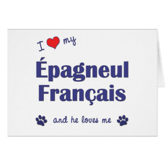 I Love My Epagneul Francais (Male Dog) Greeting Card