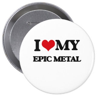 I Love My EPIC METAL Pinback Button