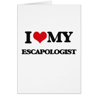 I love my Escapologist Greeting Card