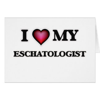 I love my Eschatologist Card