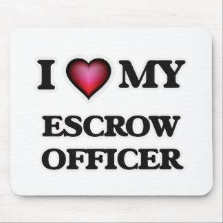 I love my Escrow Officer Mouse Pad