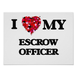 I love my Escrow Officer Poster