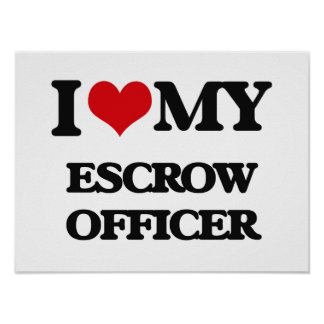 I love my Escrow Officer Posters