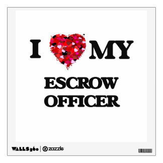 I love my Escrow Officer Room Decal