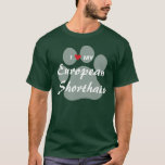 I Love My European Shorthair Pawprint Design T-Shirt