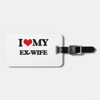 I love my Ex-Wife Bag Tags