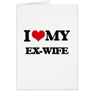 I love my Ex-Wife Greeting Card