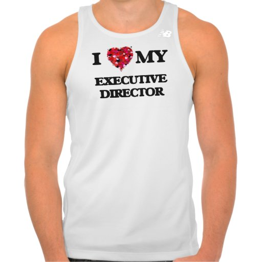I love my Executive Director Shirt Tank Tops, Tanktops Shirts